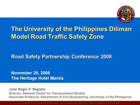University of the Philippines – National Center for Transportation Studies The University of the Philippines Diliman Model Road Traffic Safety Zone Road.