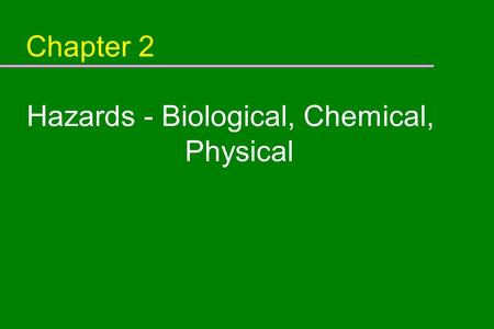 Chapter 2 Hazards - Biological, Chemical, Physical.