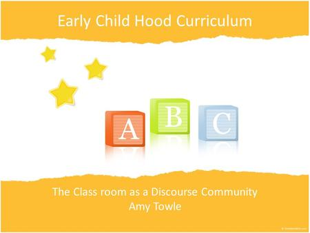 Early Child Hood Curriculum The Class room as a Discourse Community Amy Towle.