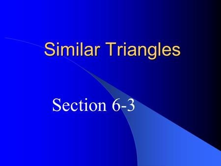Similar Triangles Section 6-3. AA Similarity If 2 angles of one triangle are congruent to 2 angles of another triangle, then the triangles are similar.