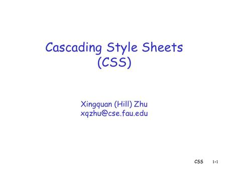 CSS1-1 Cascading Style Sheets (CSS) Xingquan (Hill) Zhu