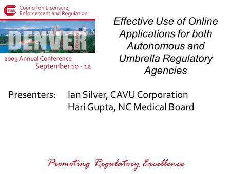 Presenters: Promoting Regulatory Excellence Effective Use of Online Applications for both Autonomous and Umbrella Regulatory Agencies Ian Silver, CAVU.