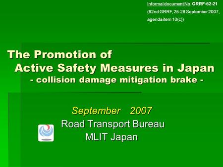 The Promotion of Active Safety Measures in Japan - collision damage mitigation brake - September 2007 Road Transport Bureau Road Transport Bureau MLIT.