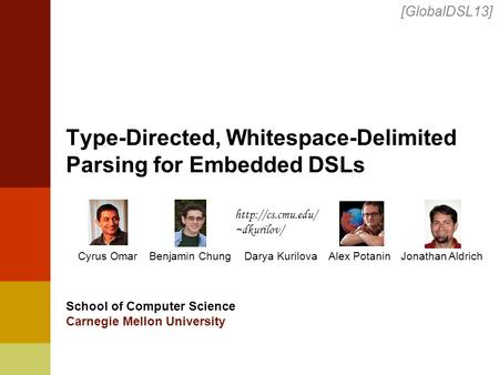 Type-Directed, Whitespace-Delimited Parsing for Embedded DSLs Cyrus Omar School of Computer Science Carnegie Mellon University [GlobalDSL13] Benjamin ChungAlex.