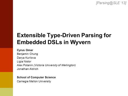 Extensible Type-Driven Parsing for Embedded DSLs in Wyvern Cyrus Omar Benjamin Chung Darya Kurilova Ligia Nistor Alex Potanin (Victoria University of Wellington)