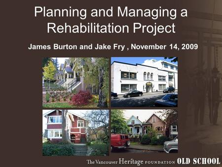 Planning and Managing a Rehabilitation Project James Burton and Jake Fry, November 14, 2009.