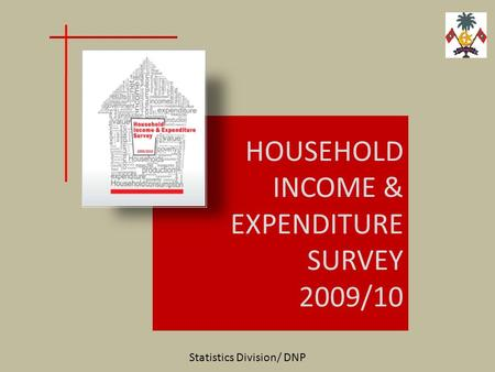 HOUSEHOLD INCOME & EXPENDITURE SURVEY 2009/10 Statistics Division/ DNP.