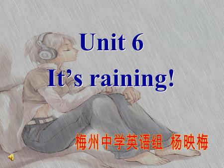 Unit 6 It's raining! Unit 6 It's raining!. windy How is the weather today? Period 1.