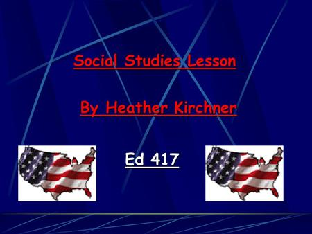 Social Studies Lesson By Heather Kirchner Ed 417.