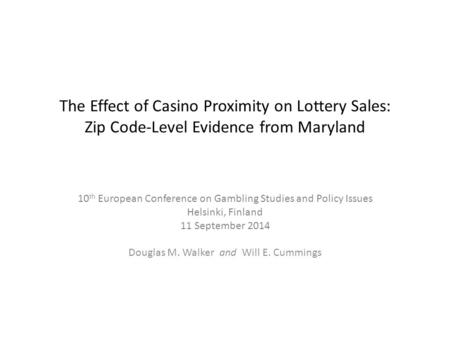 The Effect of Casino Proximity on Lottery Sales: Zip Code-Level Evidence from Maryland 10 th European Conference on Gambling Studies and Policy Issues.