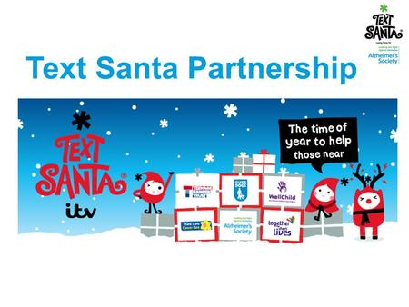 Text Santa Partnership. Our Text Santa partnership explained  Alzheimer's Society is set for a very Merry Christmas this year as we are one of six chosen.