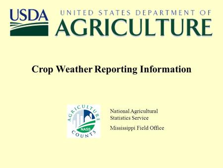 Crop Weather Reporting Information National Agricultural Statistics Service Mississippi Field Office.