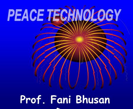 Prof. Fani Bhusan Das. ONLY IDEAS & WORDS HAVE CHANGED HUMAN CIVILIZATION Presently ideas <strong>in</strong> all the faculties and Management techniques developed by.