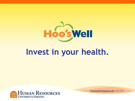 Invest in your health. hooswell@virginia.edu 243-1021.