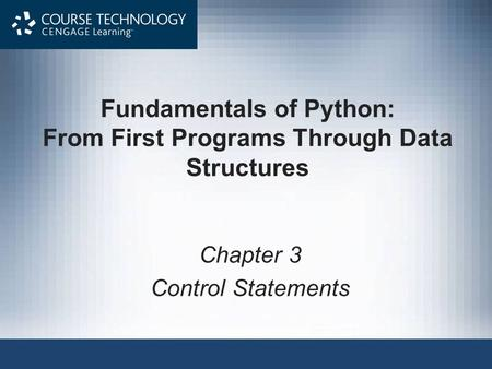 Fundamentals of Python: From First Programs Through Data Structures Chapter 3 Control Statements.