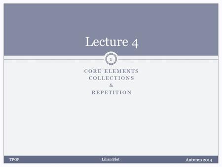 Lilian Blot CORE ELEMENTS COLLECTIONS & REPETITION Lecture 4 Autumn 2014 TPOP 1.