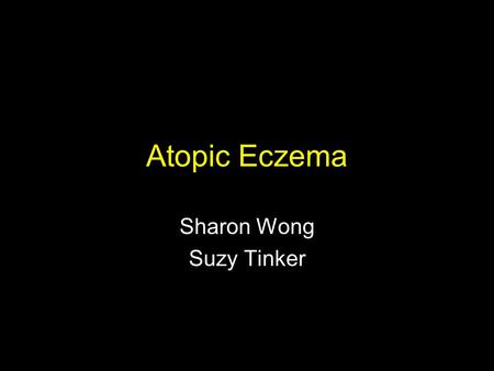 Atopic Eczema Sharon Wong Suzy Tinker. Classification EndogenousvsExogenous Acute vsChronic.