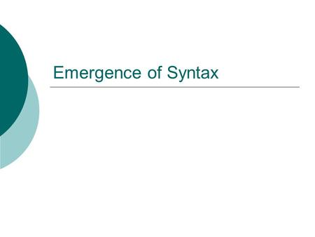 Emergence of Syntax. Introduction  One of the most important concerns of theoretical linguistics today represents the study of the acquisition of language.