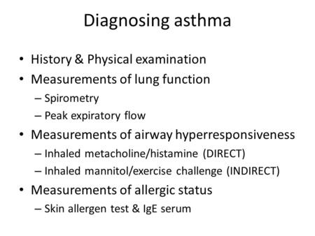 Diagnosing asthma History & Physical examination Measurements of lung function – Spirometry – Peak expiratory flow Measurements of airway hyperresponsiveness.