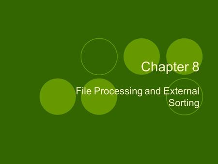 Chapter 8 File Processing and External Sorting. Primary vs. Secondary Storage Primary storage: Main memory (RAM) Secondary Storage: Peripheral devices.