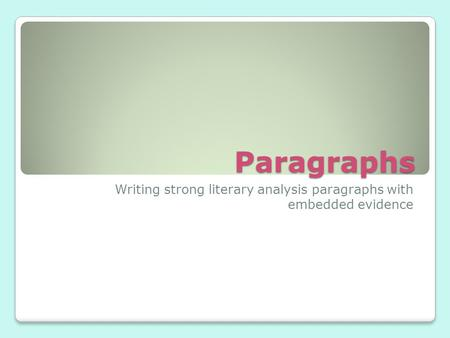 Paragraphs Writing strong literary analysis paragraphs with embedded evidence.