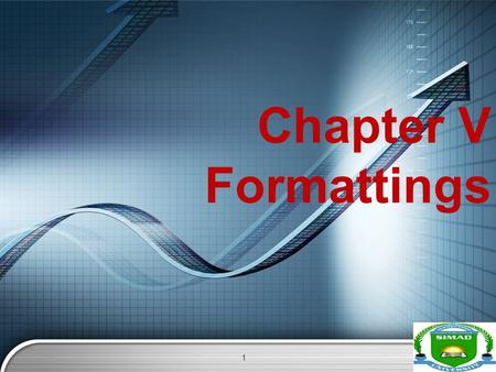 LOGO Chapter V Formattings 1. LOGO Overview  Conditional formatting  Working with tables  Filtering  Sorting  Freeze panes  Pivot tables  How to.