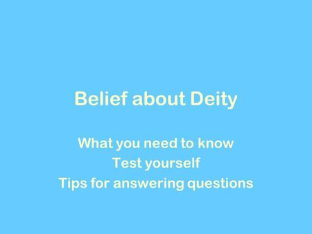 Belief about Deity What you need to know Test yourself Tips for answering questions.