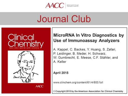 Journal Club MicroRNA In Vitro Diagnostics by Use of Immunoassay Analyzers A. Kappel, C. Backes, Y. Huang, S. Zafari, P. Leidinger, B. Meder, H. Schwarz,