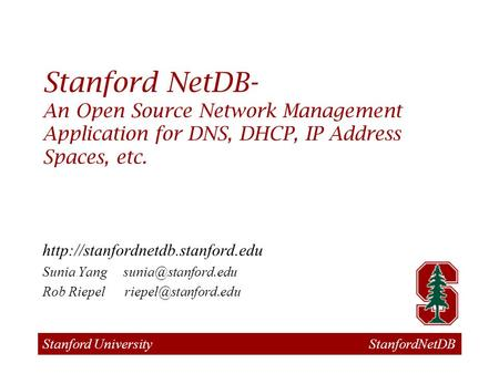 Stanford University StanfordNetDB Stanford NetDB- An Open Source Network Management Application for DNS, DHCP, IP Address Spaces, etc.