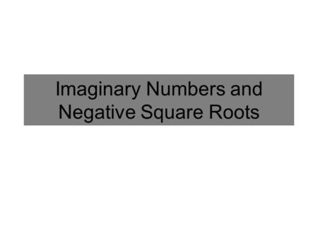 Imaginary Numbers and Negative Square Roots. The imaginary number i is the square root of -1: Example: Evaluate (3 i) 2 Imaginary Numbers.