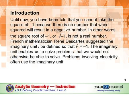 Introduction Until now, you have been told that you cannot take the square of –1 because there is no number that when squared will result in a negative.