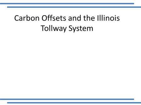 Carbon Offsets and the Illinois Tollway System. The Illinois Tollway System Barrier Tollway System Utilizes the I-Pass System with Open Road Tolling.