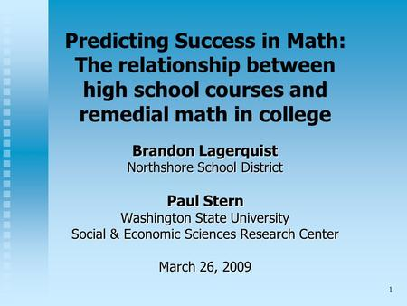 1 Predicting Success in Math: The relationship between high school courses and remedial math in college Brandon Lagerquist Northshore School District Paul.