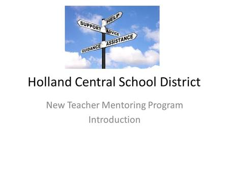 Holland Central School District New Teacher Mentoring Program Introduction.