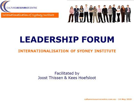 CULTURERESOURCECENTRE Internationalisation of Sydney Institute cultureresourcecentre.com.au – 14 May 2010 LEADERSHIP FORUM INTERNATIONALISATION OF SYDNEY.