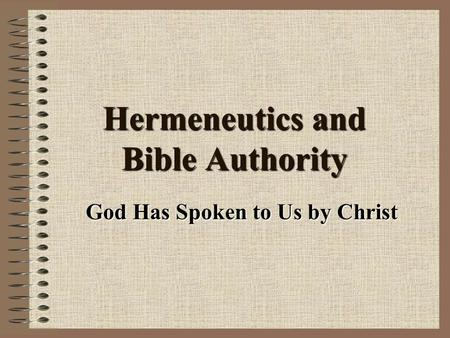 Hermeneutics and Bible Authority God Has Spoken to Us by Christ.