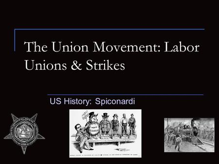 The Union Movement: Labor Unions & Strikes US History: Spiconardi.
