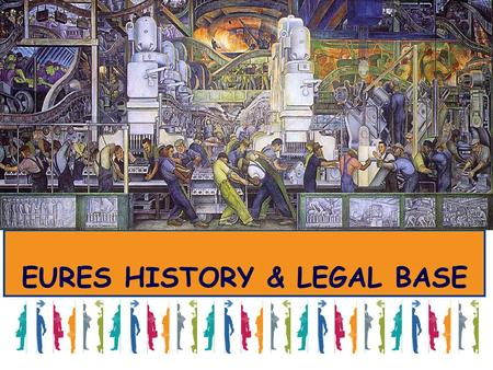 "EURES HISTORY & LEGAL BASE Presentation title. …""We are carrying out a great experiment, the fulfilment of the same recurrent dream that for ten centuries."