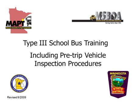 Type III School Bus Training Including Pre-trip Vehicle Inspection Procedures Revised 9/2009.