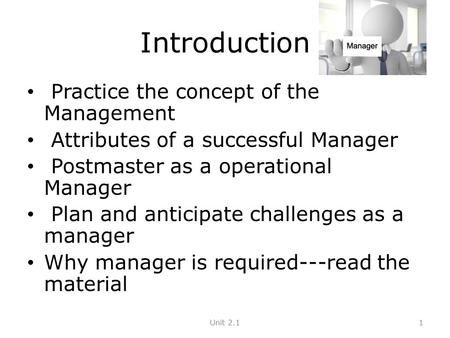 Introduction Practice the concept of the Management Attributes of a successful Manager Postmaster as a operational Manager Plan and anticipate challenges.