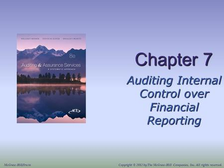 Chapter 7 Auditing Internal Control over Financial Reporting McGraw-Hill/IrwinCopyright © 2012 by The McGraw-Hill Companies, Inc. All rights reserved.