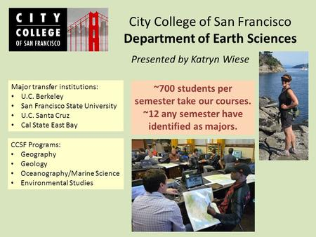 ~700 students per semester take our courses. ~12 any semester have identified as majors. City College of San Francisco Department of Earth Sciences Presented.