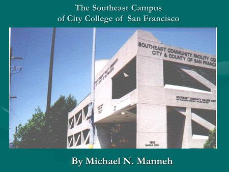 The Southeast Campus of City College of San Francisco By Michael N. Manneh.