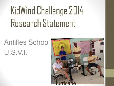 KidWind Challenge 2014 Research Statement Antilles School U.S.V.I. Hurricane Winds.