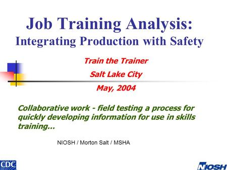 Job Training Analysis: Integrating Production with Safety Collaborative work - field testing a process for quickly developing information for use in skills.