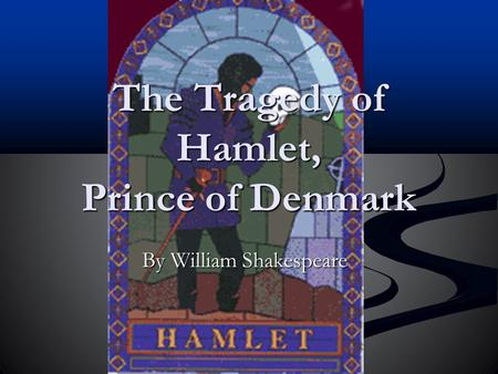 The Tragedy of Hamlet, Prince of Denmark By William Shakespeare.