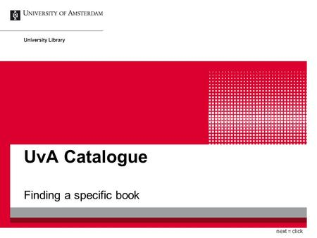 UvA Catalogue Finding a specific book University Library next = click.