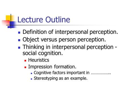 Lecture Outline Definition of interpersonal perception.