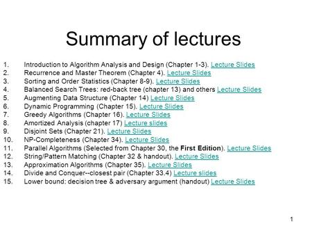 1 Summary of lectures 1.Introduction to Algorithm Analysis and Design (Chapter 1-3). Lecture SlidesLecture Slides 2.Recurrence and Master Theorem (Chapter.