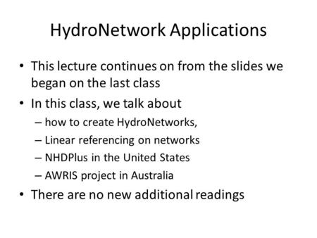 HydroNetwork Applications This lecture continues on from the slides we began on the last class In this class, we talk about – how to create HydroNetworks,